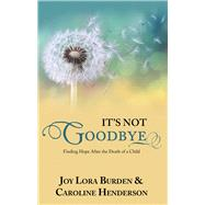 It's Not Goodbye by Burden, Joy Lora; Henderson, Caroline, 9781973653479