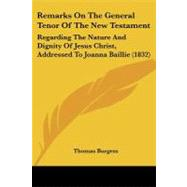 Remarks on the General Tenor of the New Testament : Regarding the Nature and Dignity of Jesus Christ, Addressed to Joanna Baillie (1832) by Burgess, Thomas, 9781104373481