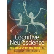 Cognitive Neuroscience: The Biology of the Mind by Gazzaniga, Michael; Ivry, Richard B.; Mangun, George R., 9780393913484