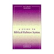 A Guide to Biblical Hebrew Syntax by Bill T. Arnold , John H. Choi, 9780521533485