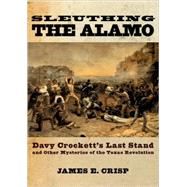 Sleuthing the Alamo Davy...,Crisp, James E.,9780195163506