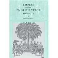 Empire on the English Stage 1660–1714 by Bridget Orr, 9780521773508