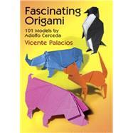 Fascinating Origami 101...,Palacios, Vicente,9780486293516
