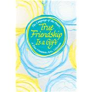 True Friendship Is a Gift by Mckay, Becky, 9781680883527