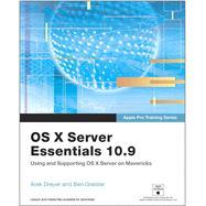 Apple Pro Training Series OS X Server Essentials 10.9: Using and Supporting OS X Server on Mavericks by Dreyer, Arek; Greisler, Ben, 9780321963543