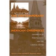 The Contemporary Mexican Chronicle: Theoretical Perspectives on the Liminal Genre by Corona, Ignacio; Jorgensen, Beth Ellen; Corona, Ignacio, 9780791453544