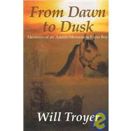 From Dawn to Dusk : Memoirs...,Troyer, Will,9781932303544
