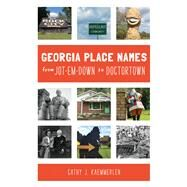 Georgia Place Names from Jot-em-down to Doctortown by Kaemmerlen, Cathy J., 9781467143554