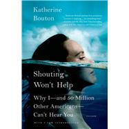 Shouting Won't Help Why I--and 50 Million Other Americans--Can't Hear You by Bouton, Katherine, 9781250043566