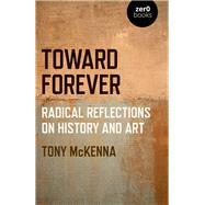 Toward Forever by Mckenna, Tony, 9781789043570