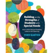 Building on the Strengths of Students with Special Needs by Toby Karten, 9781416623571