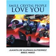 Smile, Crystal People Love You by Gutierrez, Juanita De Guzman, 9781796023596