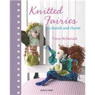 Knitted Fairies To Cherish...,McDonald, Fiona,9781844483600