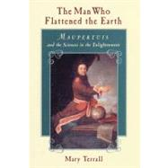 The Man Who Flattened the Earth by Terrall, Mary, 9780226793603