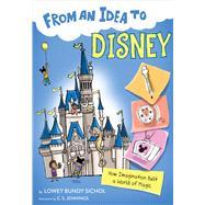 From an Idea to Disney by Sichol, Lowey Bundy; Jennings, C. S., 9781328453617
