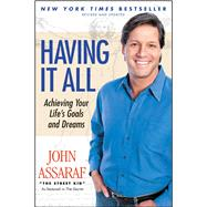 Having It All : Achieving Your Life's Goals and Dreams by Assaraf, John, 9781416563617