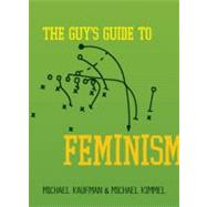 The Guy's Guide to Feminism by Kaufman, Michael; Kimmel, Michael, 9781580053624
