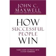 How Successful People Win by Maxwell, John C.; Steiner, Christian, 9781478903628