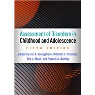 Assessment of Disorders in Childhood and Adolescence by Youngstrom, Eric A.; Prinstein, Mitchell J.; Mash, Eric J.; Barkley, Russell A., 9781462543632
