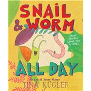 Snail & Worm All Day by Kugler, Tina, 9780358063643