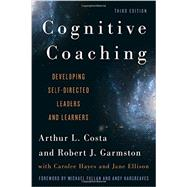 Cognitive Coaching Developing Self-Directed Leaders and Learners by Costa, Arthur L.; Garmston, Robert J.; Hayes, Carolee,; Ellison, Jane, 9781442223653
