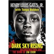 Dark Sky Rising: Reconstruction and the Dawn of Jim Crow by Gates Jr., Henry Louis, 9781338713657