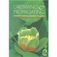 Growing and Propagating Showy...,Bir, Richard E.; Palmer, Karen,9780807843666