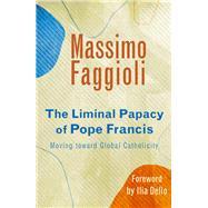 The Liminal Papacy of Pope Francis by Faggioli, Massimo; Delio, Ilia, 9781626983687