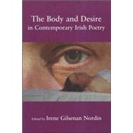The Body And Desire in Contemporary Irish Poetry by Nordin, Irene Gilsenan; Brewster, Scott; Summers-Bremner, Eluned; Brazeau, Robert; Schrage, Michaela; Hynes, Colleen A; House, Veronica; Holmsten, Elin; Collins, Lucy; Blakeman, Helen; Armstrong, Charles I; O'Brien, Eugene, 9780716533689