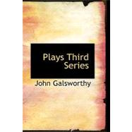 Plays Third Series by Galsworthy, John, 9781110573691