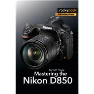 Mastering the Nikon D850 by Young, Darrell, 9781681983707