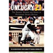 Unlucky 21 by Association of Gentleman Pittsburgh Journalist, 9781467143721