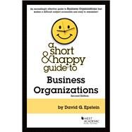 A Short & Happy Guide to Business Organizations by Epstein, David G., 9781647083731
