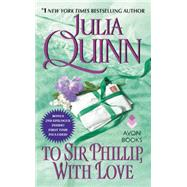 TO SIR PHILLIP W/LOVE       MM,QUINN JULIA,9780062353733