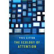 The Ecology of Attention,Citton, Yves,9781509503735