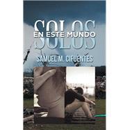 Solos En Este Mundo by Cifuentes, Samuel M., 9781506513744