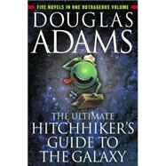 The Ultimate Hitchhiker's Guide to the Galaxy Five Novels in One Outrageous Volume by ADAMS, DOUGLAS, 9780345453747
