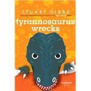 Tyrannosaurus Wrecks by Gibbs, Stuart, 9781534443761