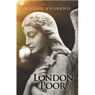 London Poor by Nwankwo, Roland, 9781984593764