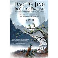 Dao De Jing in Clear English: Including a Step-by-Step Translation by Lao Tzu; Pepper, Jeff;, Wang, Xiao Hui, 9781732063808