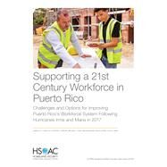 Supporting a 21st Century Workforce in Puerto Rico Challenges and Options for Improving Puerto Rico's Workforce System Following Hurricanes Irma and Maria in 2017 by Gonzalez, Gabriella C.; Edwards, Kathryn A.; Zaber, Melanie A.; Andrew, Megan; Strong, Aaron; Bond, Craig A., 9781977403810