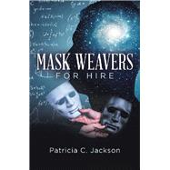 Mask Weavers for Hire by Jackson, Patricia C., 9781796043822