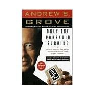 Only the Paranoid Survive How to Exploit the Crisis Points That Challenge Every Company by GROVE, ANDREW S., 9780385483827