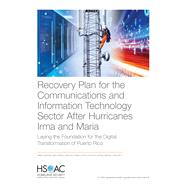 Recovery Plan for the Communications and Information Technology Sector After Hurricanes Irma and Maria Laying the Foundation for the Digital Transformation of Puerto Rico by Cordova, Amado; Consaul, Ryan; Stanley, Karlyn D.; Kochhar, Ajay K.; Sanchez, Ricardo; Metz, David, 9781977403834
