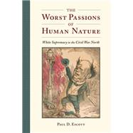 The Worst Passions of Human Nature by Escott, Paul D., 9780813943848