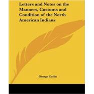 Letters And Notes on the...,Catlin, George,9780766193857