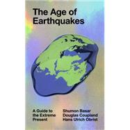 The Age of Earthquakes by Basar, Shumon; Coupland, Douglas; Obrist, Hans Ulrich, 9780399173868