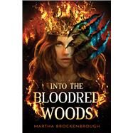 Into the Bloodred Woods by Brockenbrough, Martha, 9781338673876