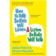 How to Talk So Kids Will...,Faber, Adele; Mazlish, Elaine,9781451663884