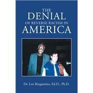 The Denial of Reverse Racism in America by Bergantino, Len Ph.d., 9781796093902